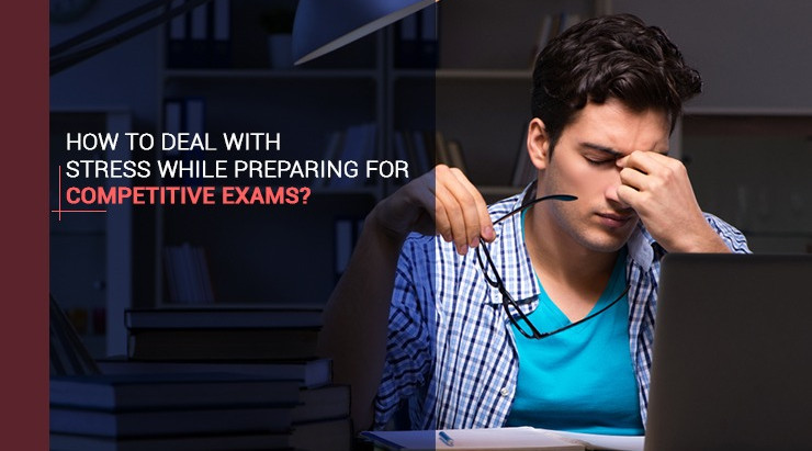 How to deal with stress while preparing for Competitive Exams 
