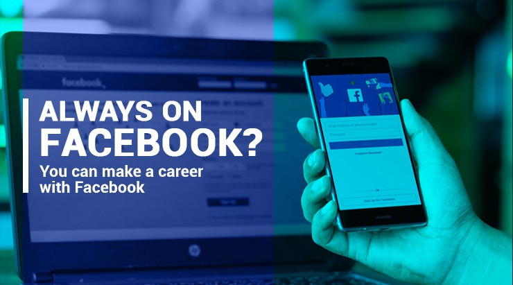 Always on Facebook? You can make a career with Facebook