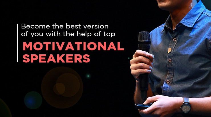Become the best version of you with the help of top motivational speakers