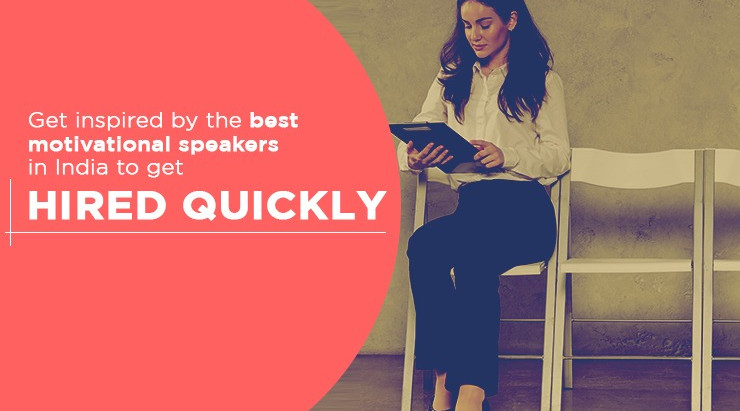Get Inspired by The Best Motivational Speakers in India to Get Hired Quickly