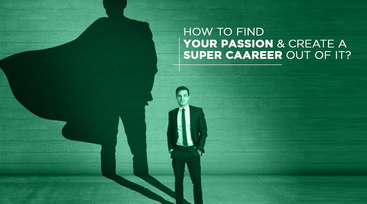 How To Find Your Passion & Create A Super Career Out Of It?
