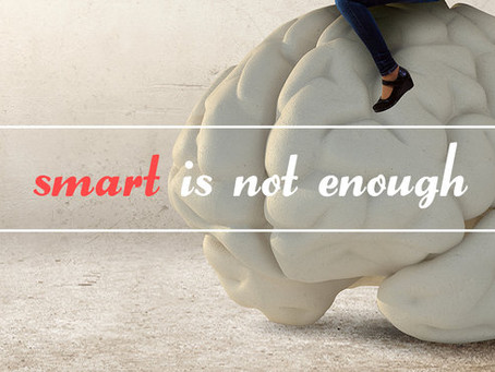 Smart Is Not Enough