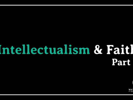 Intellectualism & Faith: Part 2
