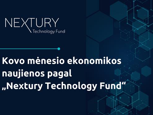 """Kovo mėnesio ekonomikos naujienos pagal """"Nextury Technology Fund"""""""