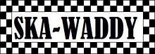 SKA-WADDY