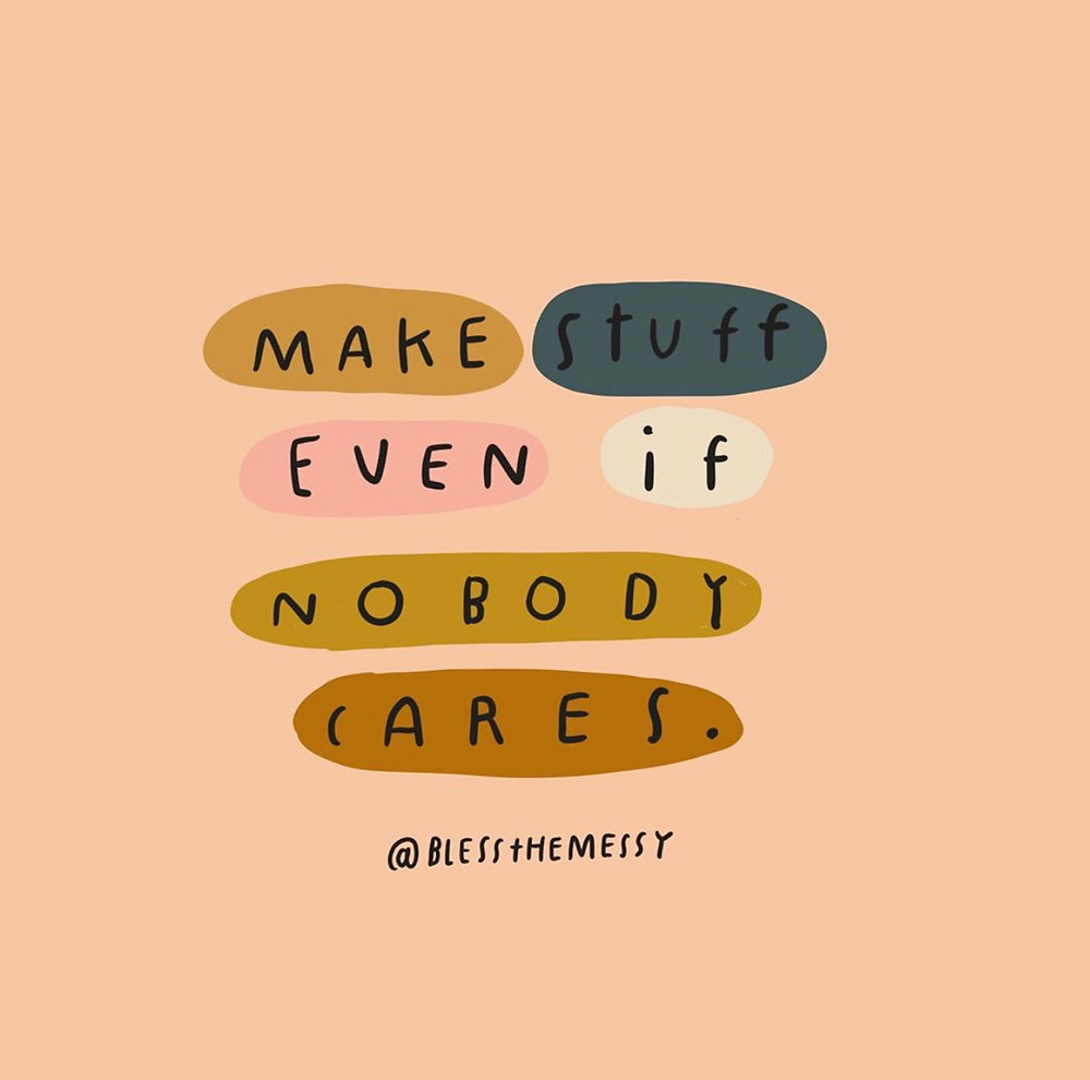 Make stuff even if nobody cares