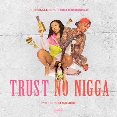 TRUST NO NIGGA   Dej Rosegold X Yung Cali