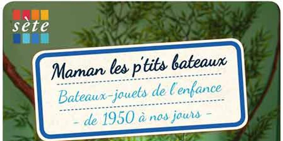 """Exposition """" Maman les p'tits bateaux – Bateaux-jouets de l'enfance – de 1950 à nos jours """" au Musée de la Mer à Sète"""