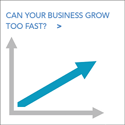 Can Your Business Grow Too Fast.png
