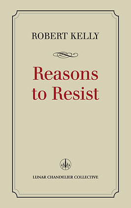 Reasons to Resist / Robert Kelly