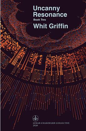 Uncanny Resonance / Whit Griffin