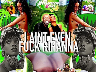 Mixing I Ain't Even Fuck Rihanna... by Mr. Muthafuckin eXquire
