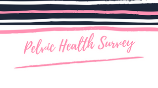 Pelvic Health Survey - Please help us improve pelvic health for women