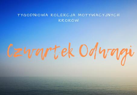 CZWARTEK Odwagi - Tygodniowa Kolekcja Motywacyjnych Kroków