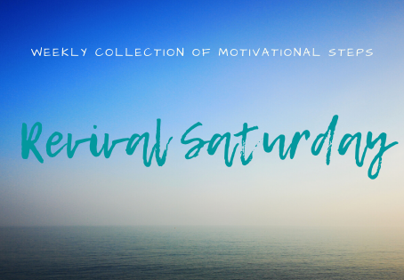 Revival Saturday - weekly collection of motivational steps
