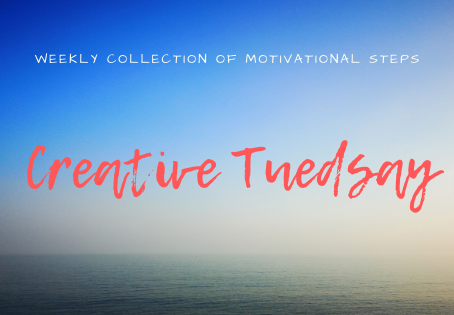 Creative TUESDAY - weekly collection of motivational steps