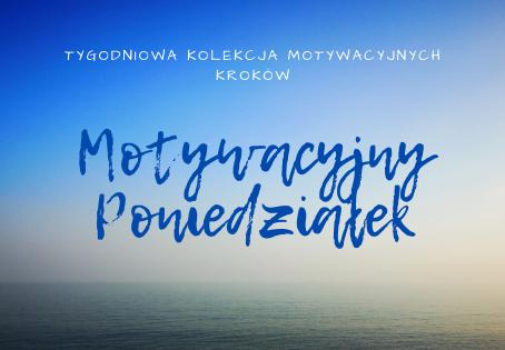 Motywacyjny PONIEDZIAŁEK - Tygodniowa Kolekcja Motywacyjnych Kroków