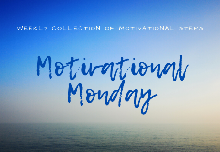 Motivational MONDAY - weekly collection of motivational steps