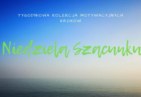NIEDZIELA Szacunku - Tygodniowa Kolekcja Motywacyjnych Kroków