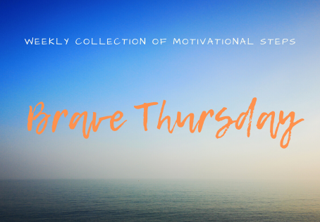 Brave THURSDAY - weekly collection of motivational steps