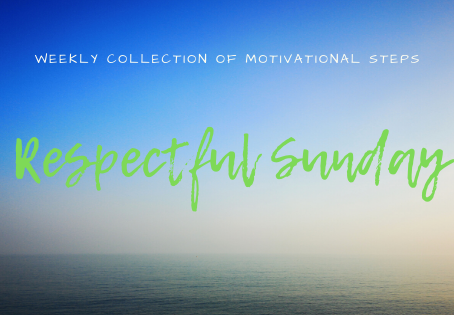 Respectful Sunday - weekly collection of motivational steps