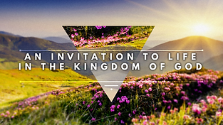 An Invitation to Life in the Kingdom of