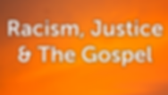 Racism, Justice & The Gospel.png