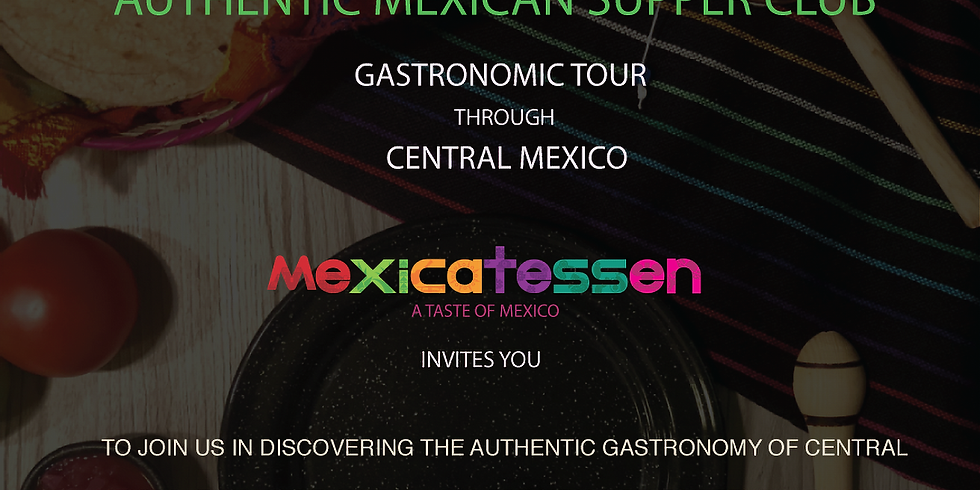 """Authentic Mexican Supper Club - """"Gastronomic Tour through Central Mexico"""""""