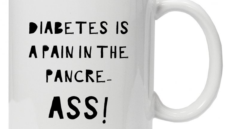 Diabetes is a pain in the pancre- ASS! -Mug