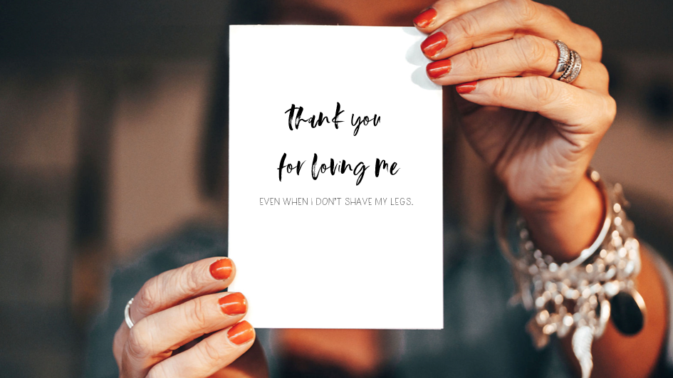 Thank you for loving me (even when I don't shave my legs!) - card