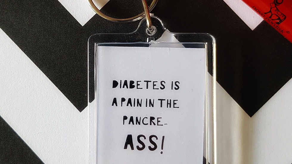 Diabetes is a pain in the pancre- ASS! -Keyring
