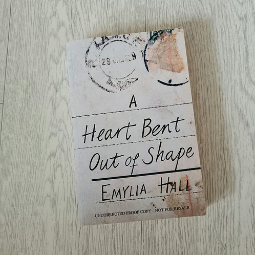 A Heart Bent Out Of Shape by Emilia Hall
