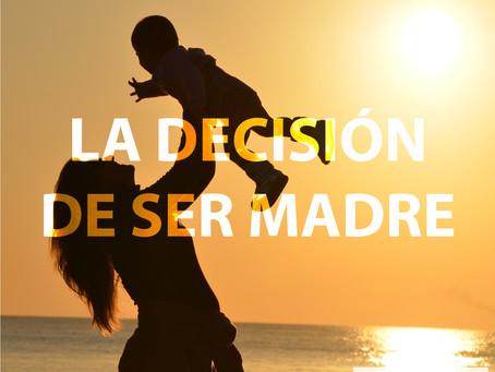 La decisión de ser madre.