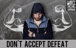 Don't Accept Defeat