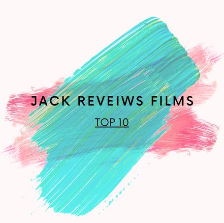 Jack Reviews Films' Top 10