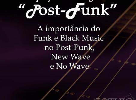 """POST FUNK"": a Importância do Funk e Black Music no Post-Punk, New Wave e No Wave"