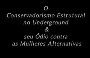 O Conservadorismo Estrutural no Underground e seu Ódio contra as Mulheres Alternativas