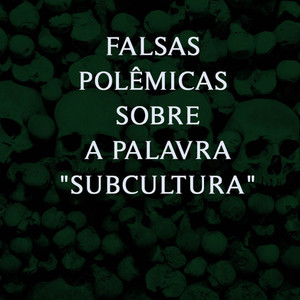 """FALSAS POLÊMICAS SOBRE """"SUBCULTURA"""""""