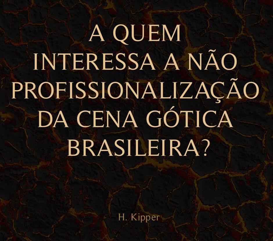 A QUEM INTERESSA A NÃO PROFISSIONALIZAÇÃO  DA CENA GÓTICA BRASILEIRA?