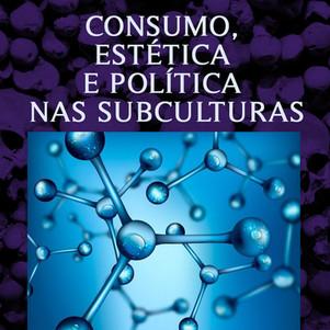 CONSUMO, ESTÉTICA E POLÍTICA NAS SUBCULTURAS