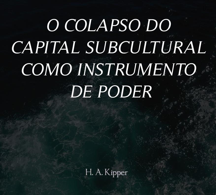 COLAPSO DO CAPITAL SUBCULTURALCOMO INSTRUMENTO DE PODER