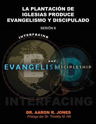 La plantación de iglesias produce evangelismo y discipulado - Sesión 6