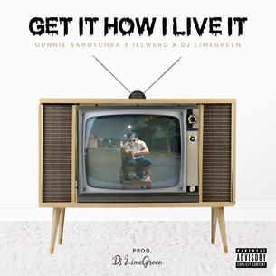 """Gunnie Sanotchra x ILLWerd """"Get It How I Live It"""" Prod. DJ LimeGreen"""