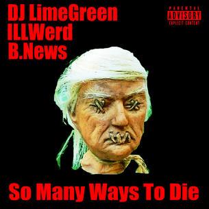 """B.News x ILLWerd """"So Many Ways To Die"""" Prod. DJ LimeGreen"""
