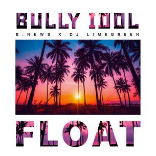 """Bully Idol(DJ LimeGreen x B.News) """"Float"""" Prod. DJ LimeGreen"""