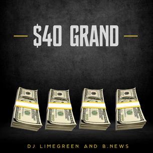 """B.News """"40 Grand"""" Prod. DJ LimeGreen"""