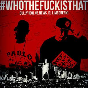 """Bully Idol(DJ LimeGreen x B.News) """"#WhoTheFuckIsThat"""" Prod. DJ LimeGreen"""