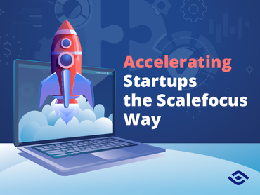 Accelerating Startups the Scalefocus Way