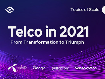 Telco in 2021: From Transformation to Triumph
