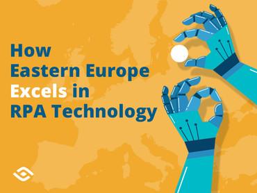 How Eastern EuropeExcelsin RPA Technology